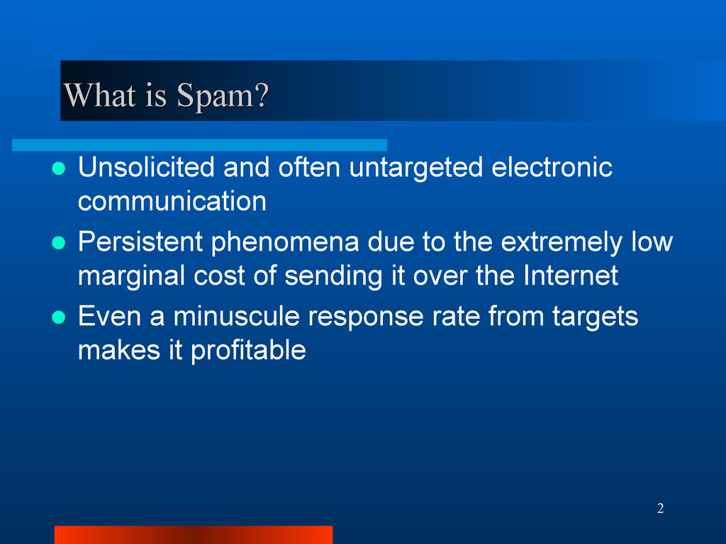 2 What is Spam? What is Spam?  Unsolicited and...
