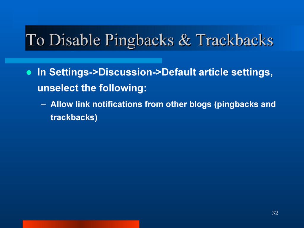 32 To Disable Pingbacks & Trackbacks To Disable...