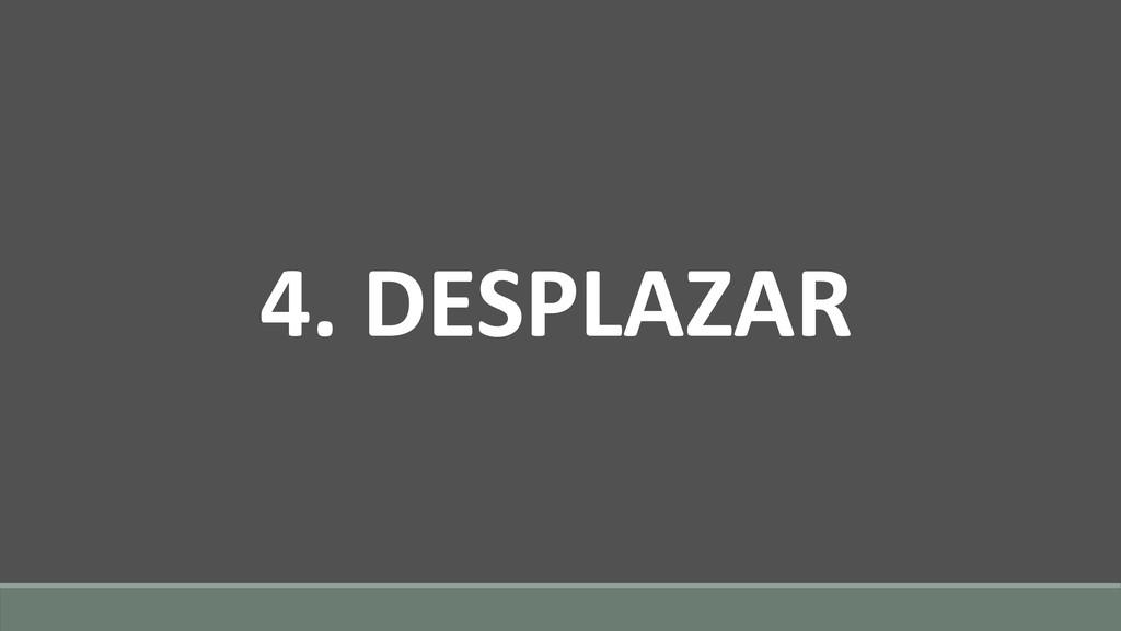 4. DESPLAZAR