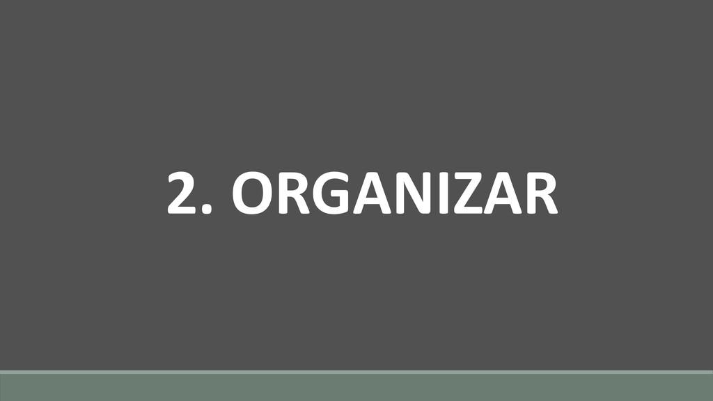 2. ORGANIZAR