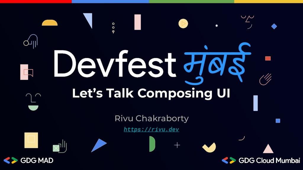 Let's Talk Composing UI Rivu Chakraborty https:...