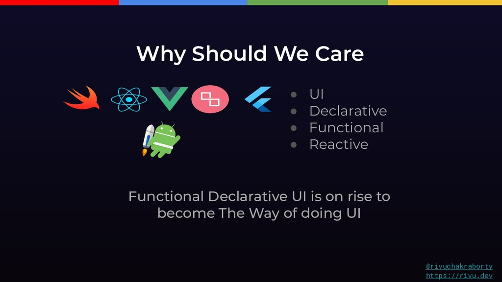 Why Should We Care ● UI ● Declarative ● Functio...