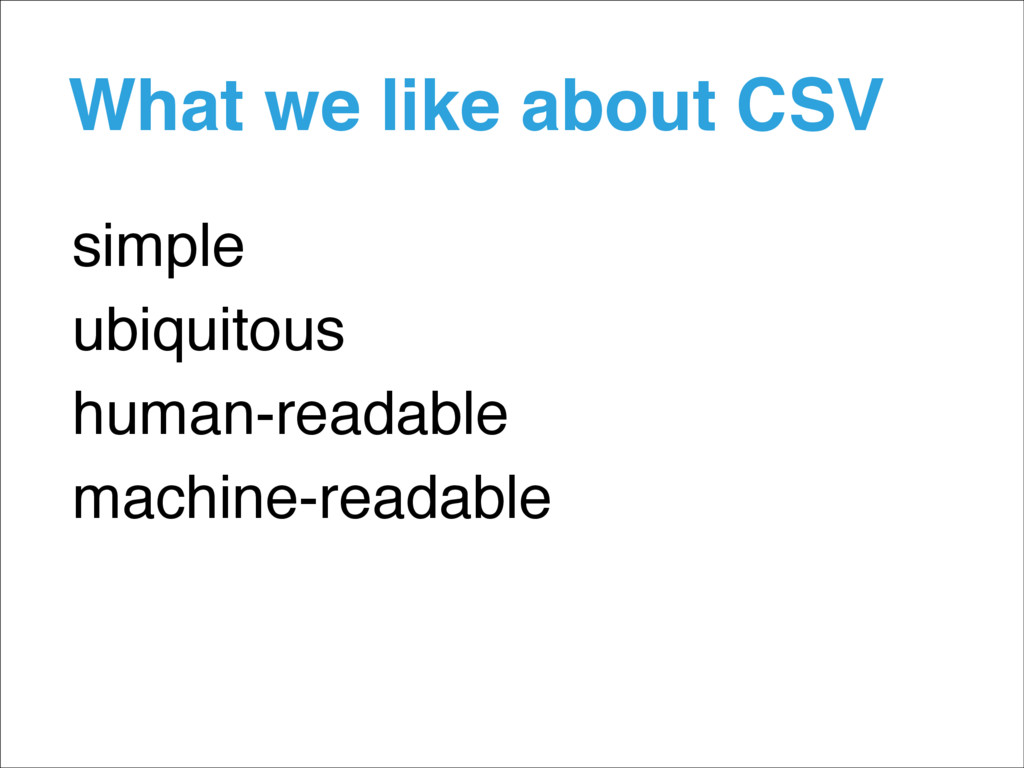 What we like about CSV simple ubiquitous human-...