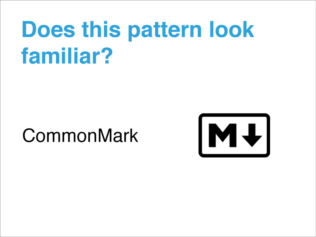 Does this pattern look familiar? CommonMark
