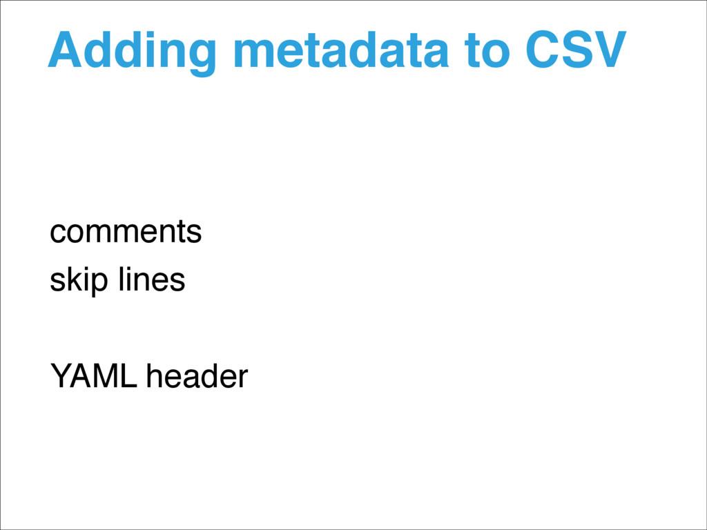 Adding metadata to CSV comments skip lines YAML...