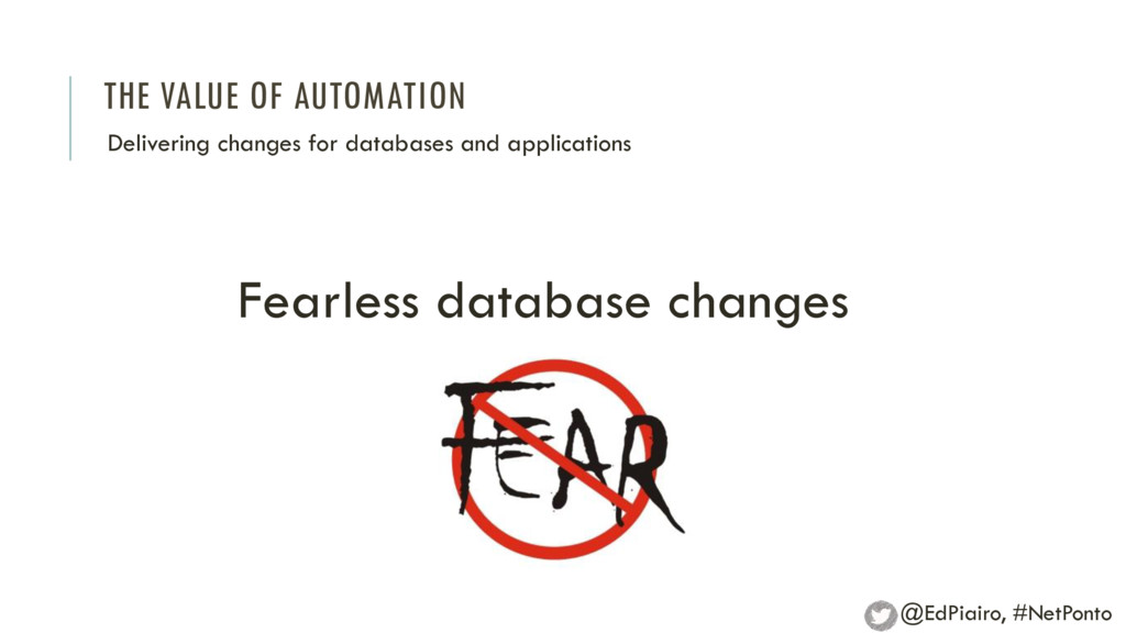 THE VALUE OF AUTOMATION Delivering changes for ...