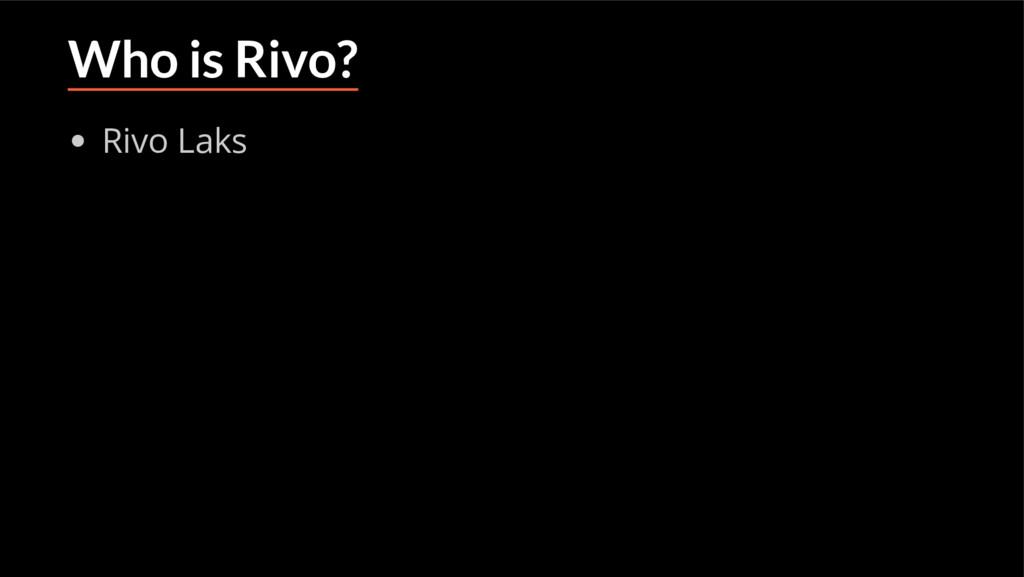 Who is Rivo? Rivo Laks