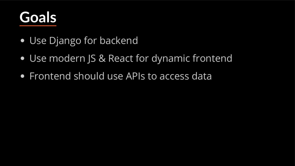 Goals Use Django for backend Use modern JS & Re...