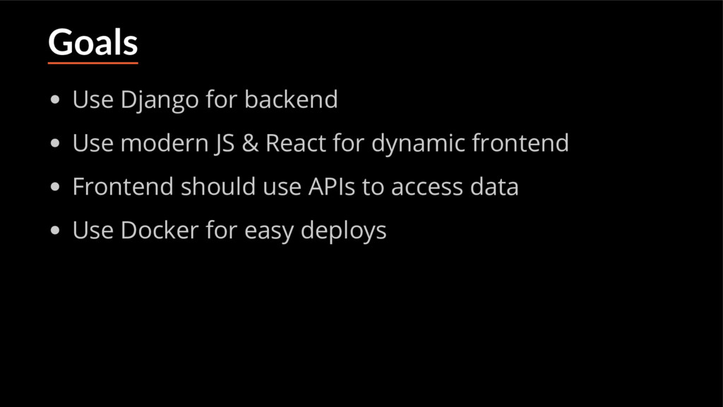 Goals Use Django for backend Use modern JS & Re...