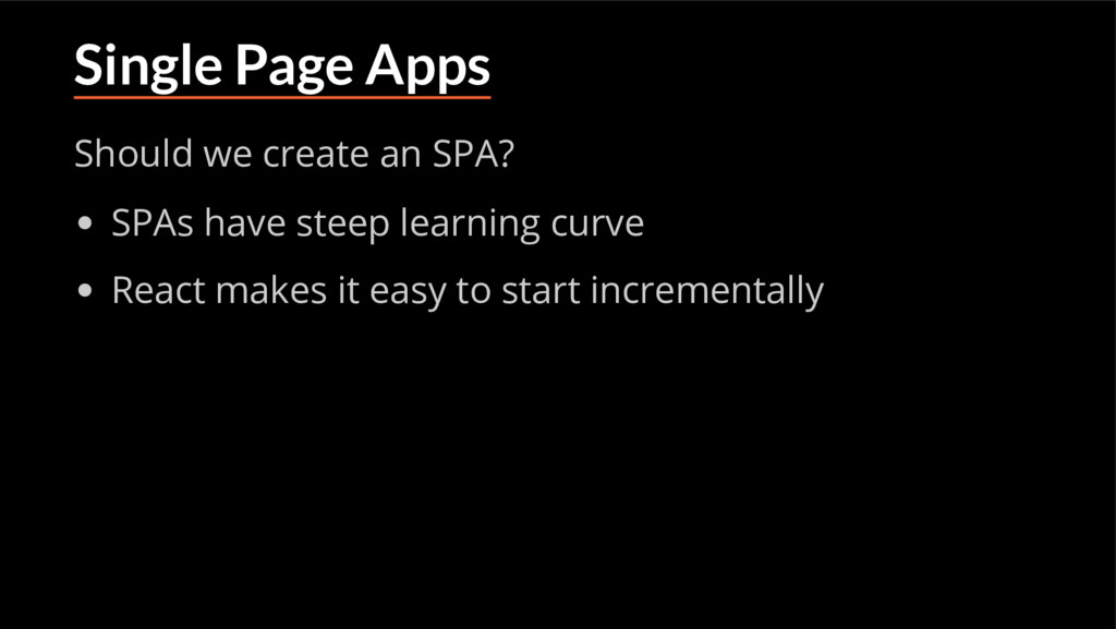 Single Page Apps Should we create an SPA? SPAs ...