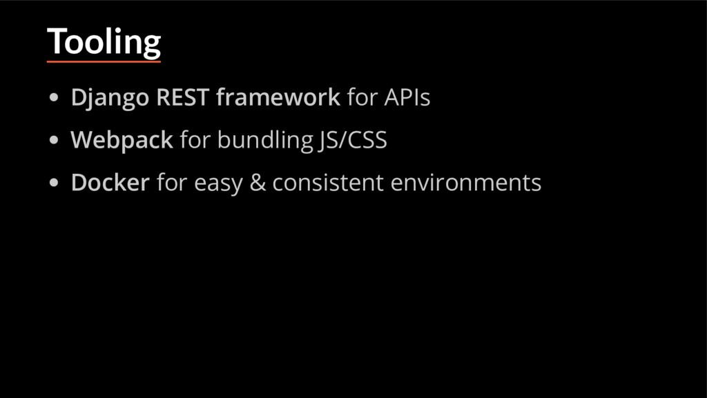 Tooling Django REST framework for APIs Webpack ...