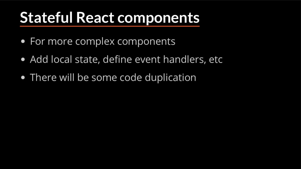 Stateful React components For more complex comp...