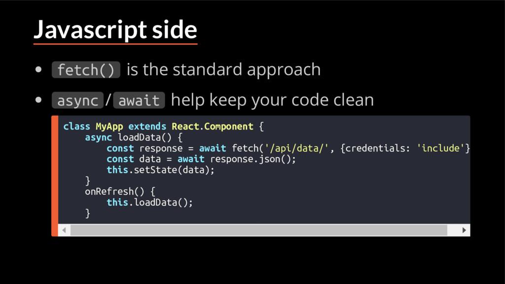 Javascript side fetch() is the standard approac...