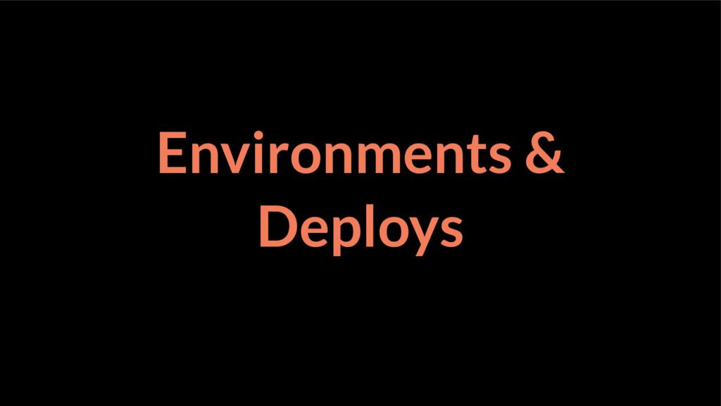 Environments & Deploys