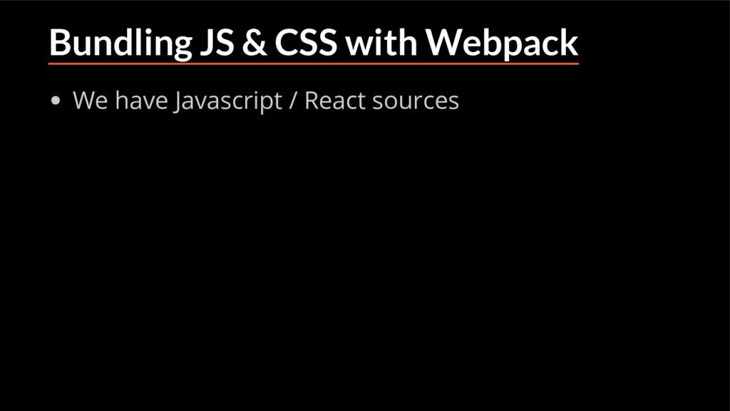 Bundling JS & CSS with Webpack We have Javascri...