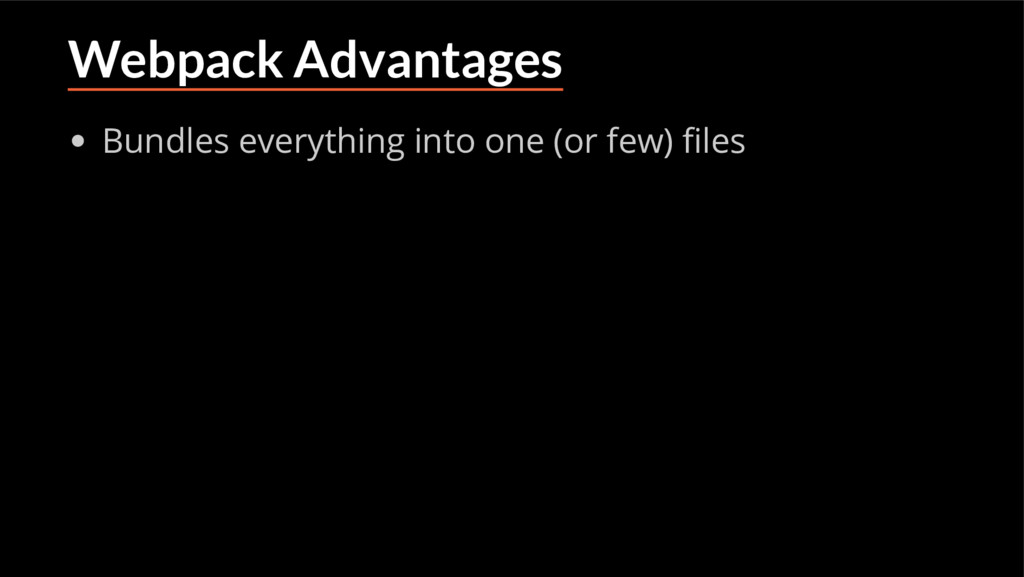 Webpack Advantages Bundles everything into one ...