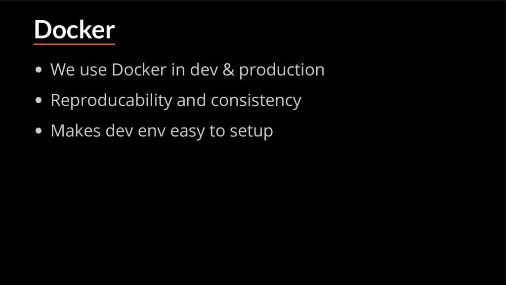 Docker We use Docker in dev & production Reprod...