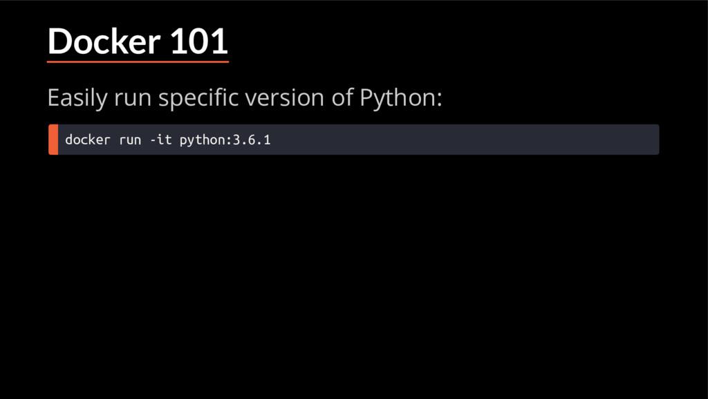 Docker 101 Easily run speci c version of Python...