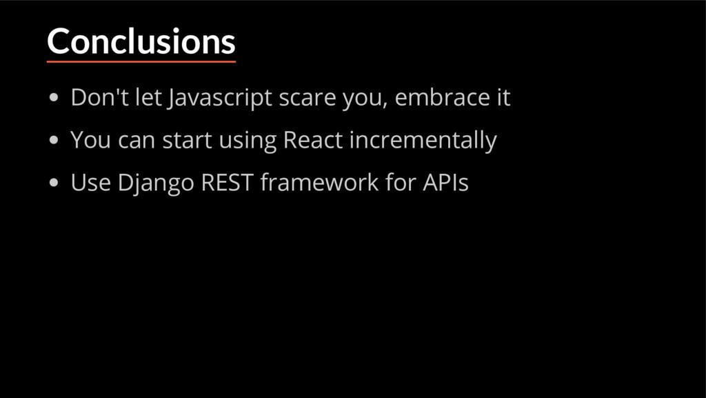 Conclusions Don't let Javascript scare you, emb...