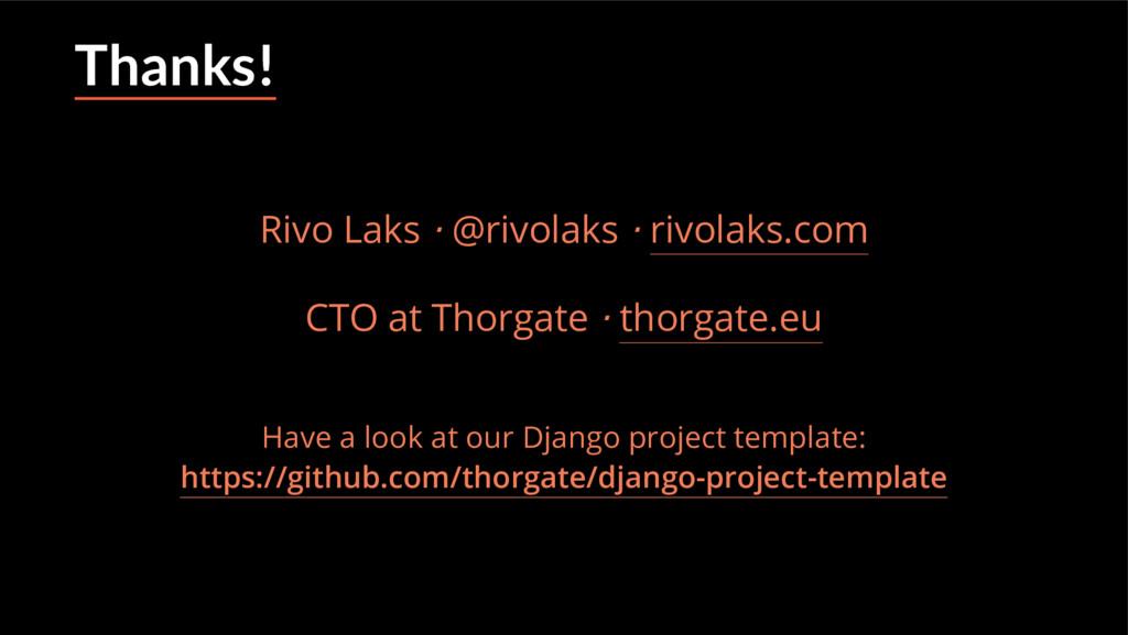 Thanks! Rivo Laks ⋅ @rivolaks ⋅ rivolaks.com CT...
