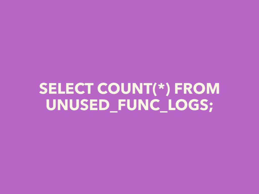 SELECT COUNT(*) FROM UNUSED_FUNC_LOGS;