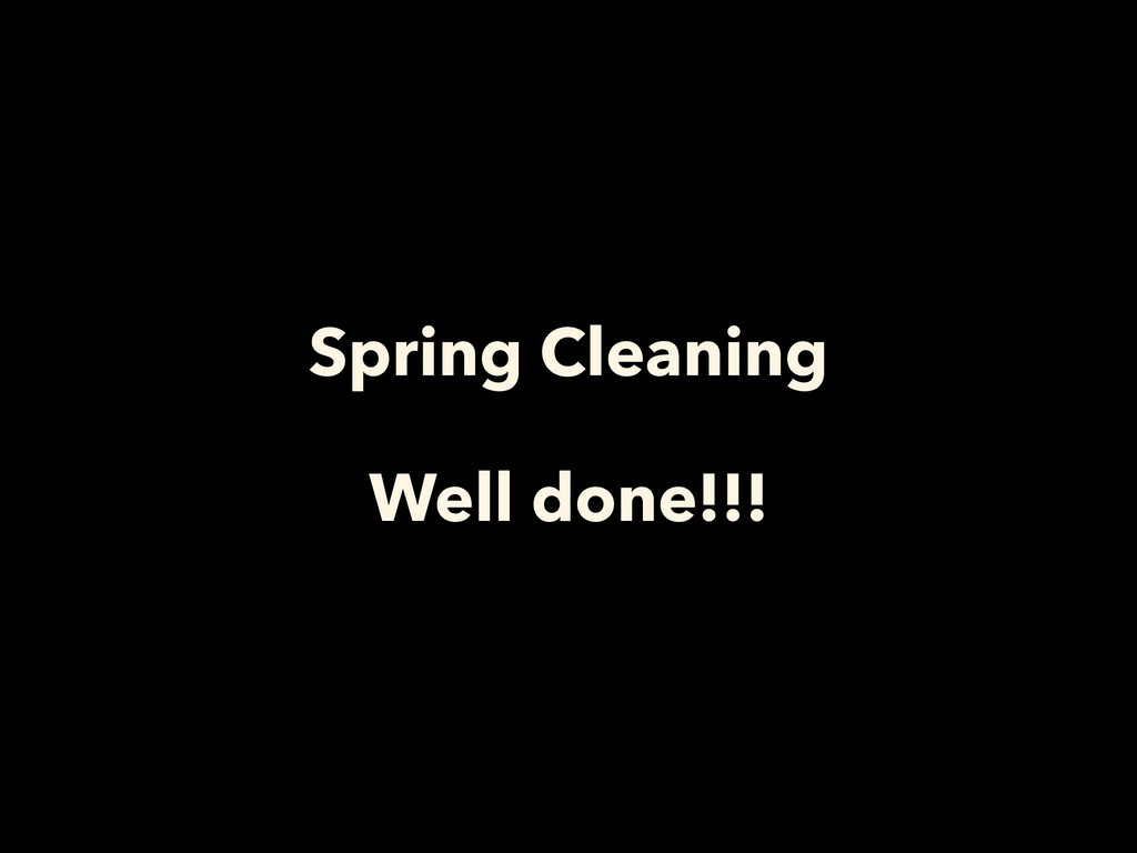 Spring Cleaning Well done!!!