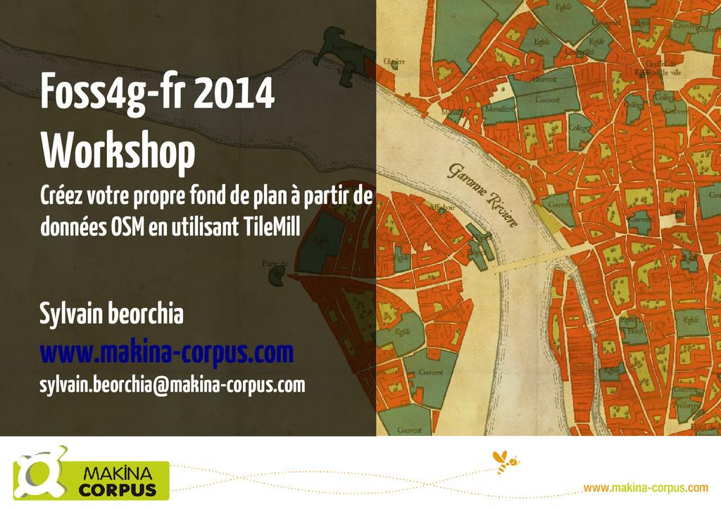 Foss4g-fr 2014 Workshop Créez votre propre fond...