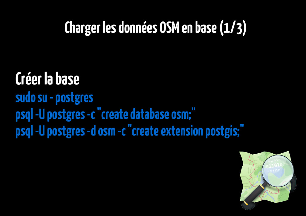 Charger les données OSM en base (1/3) Créer la ...