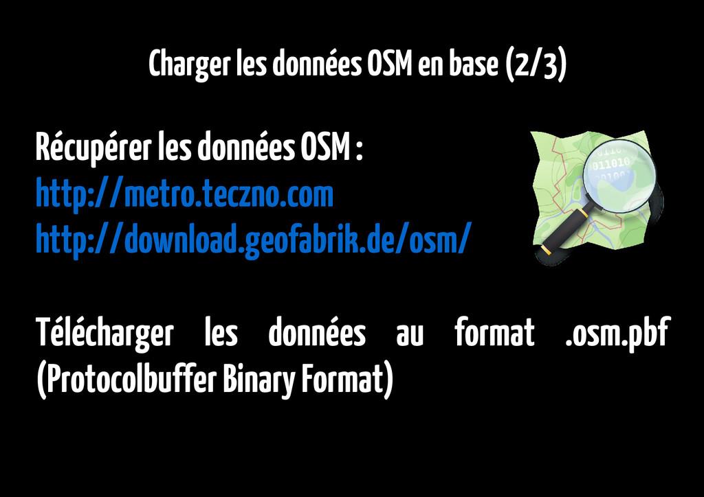 Charger les données OSM en base (2/3) Récupérer...