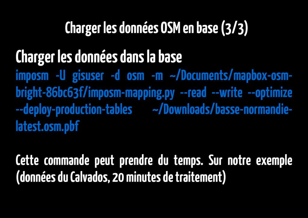Charger les données OSM en base (3/3) Charger l...