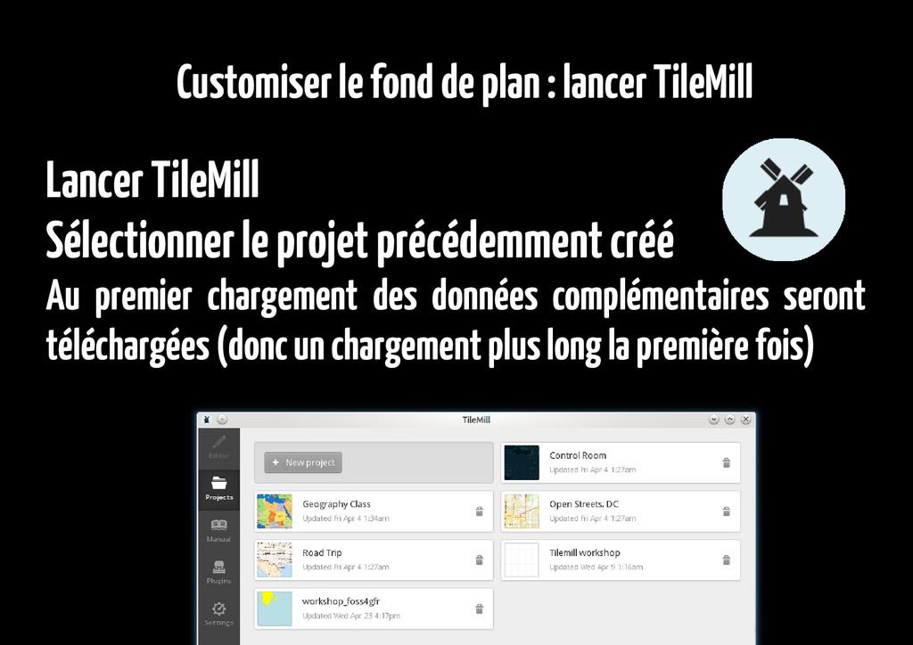 Customiser le fond de plan : lancer TileMill La...