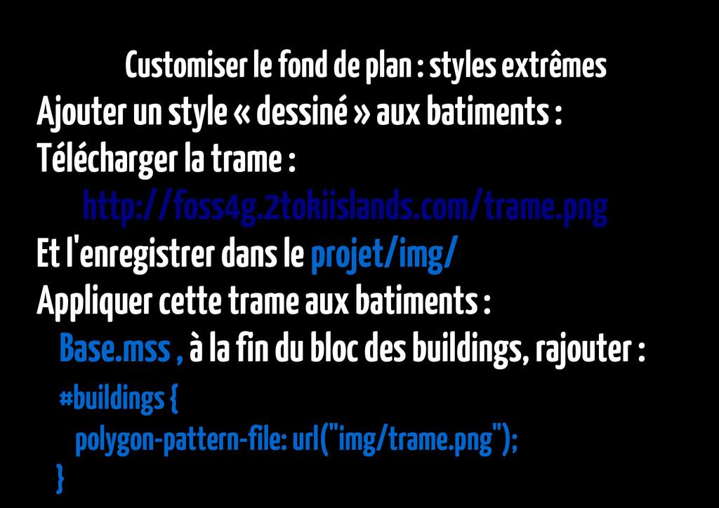 Customiser le fond de plan : styles extrêmes Aj...