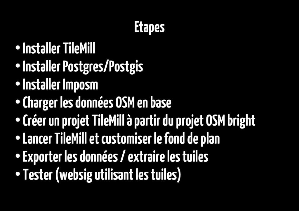Etapes ● Installer TileMill ● Installer Postgre...