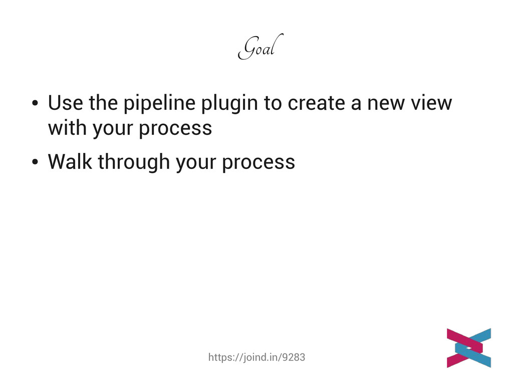https://joind.in/9283 Goal ● Use the pipeline p...