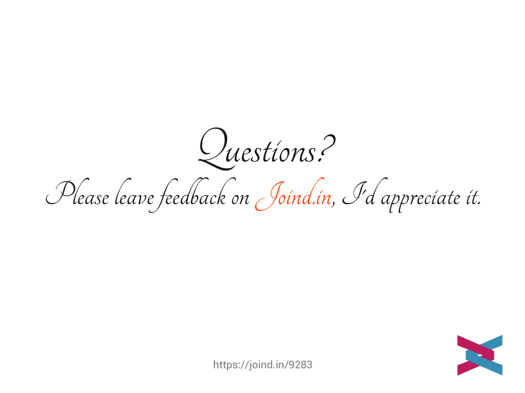 https://joind.in/9283 Questions? Please leave f...