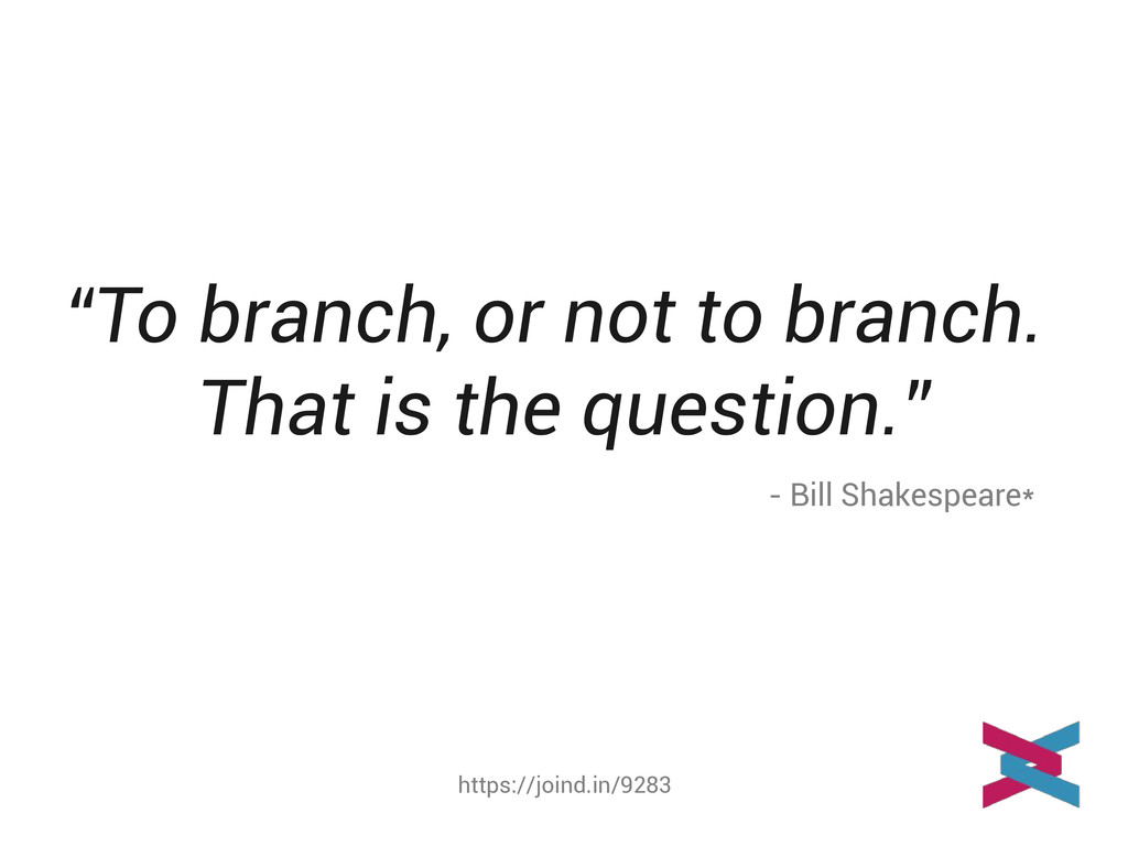 "https://joind.in/9283 ""To branch, or not to bra..."