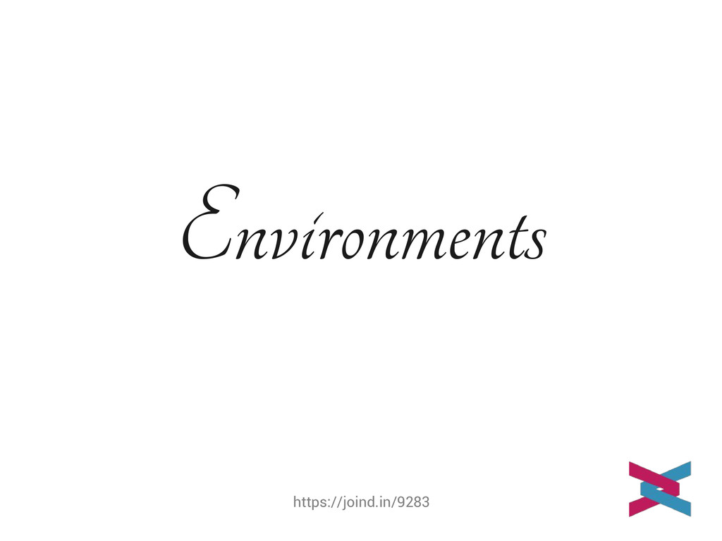 https://joind.in/9283 Environments