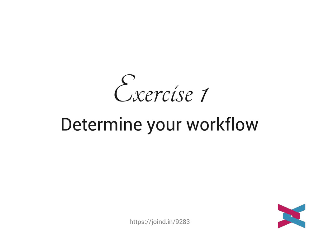 https://joind.in/9283 Exercise 1 Determine your...