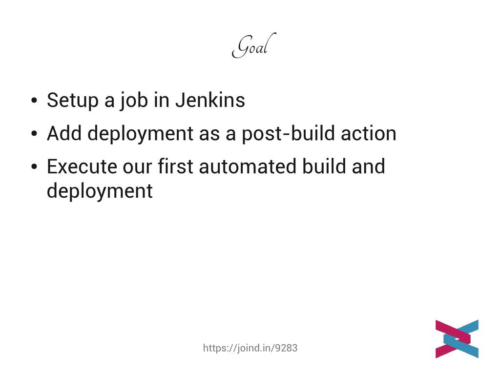 https://joind.in/9283 Goal ● Setup a job in Jen...