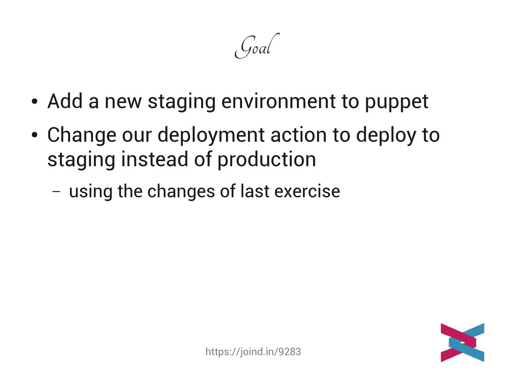 https://joind.in/9283 Goal ● Add a new staging ...