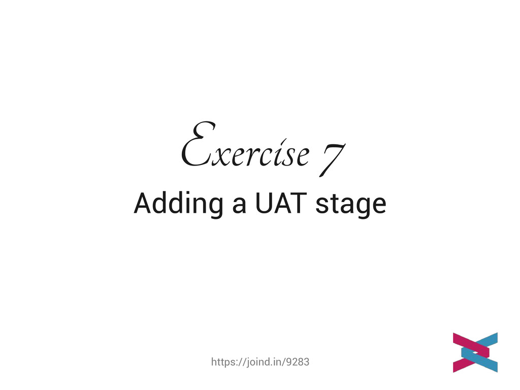 https://joind.in/9283 Exercise 7 Adding a UAT s...