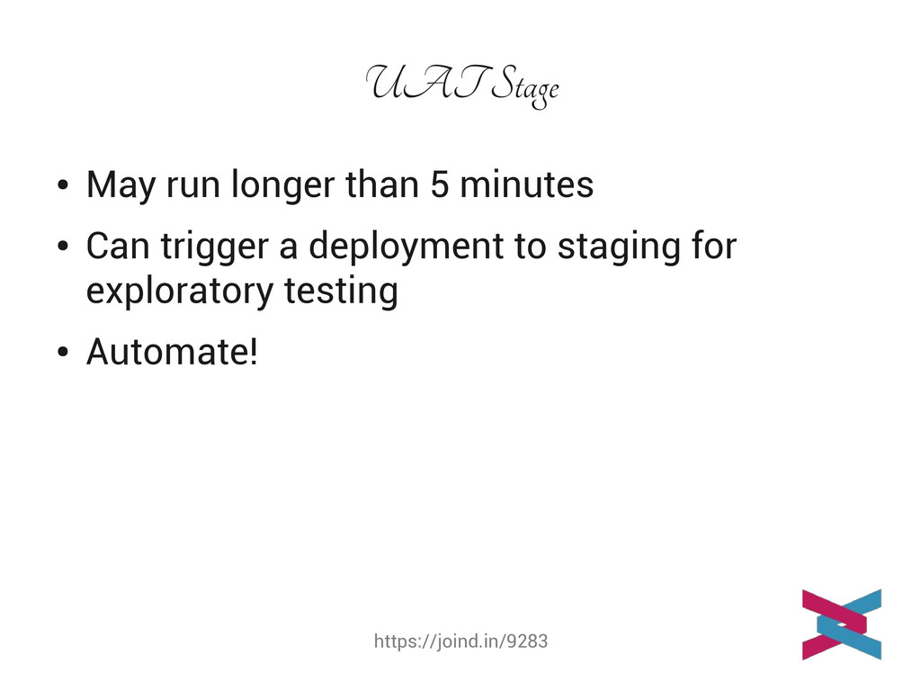 https://joind.in/9283 UAT Stage ● May run longe...