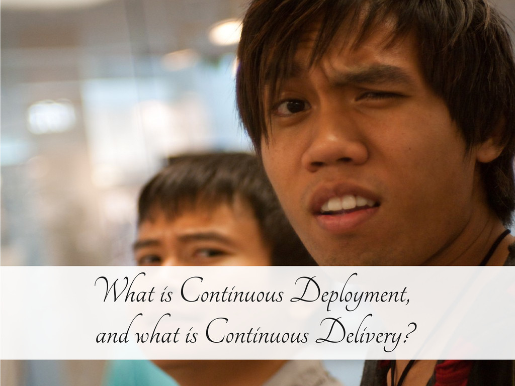 https://joind.in/9283 What is Continuous Deploy...