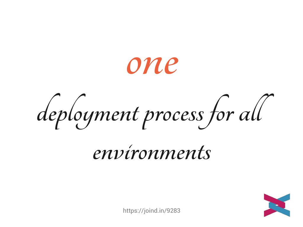https://joind.in/9283 one deployment process fo...