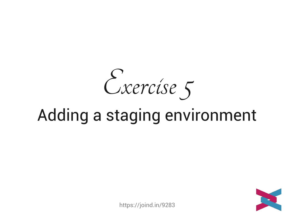 https://joind.in/9283 Exercise 5 Adding a stagi...