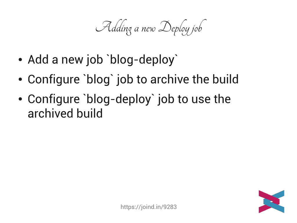 https://joind.in/9283 Adding a new Deploy job ●...