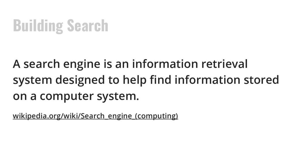 Building Search A search engine is an informati...