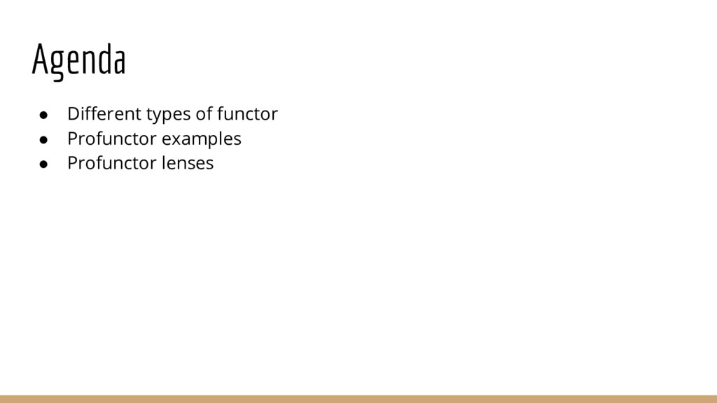 Agenda ● Different types of functor ● Profuncto...