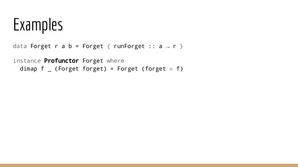 Examples data Forget r a b = Forget { runForget...