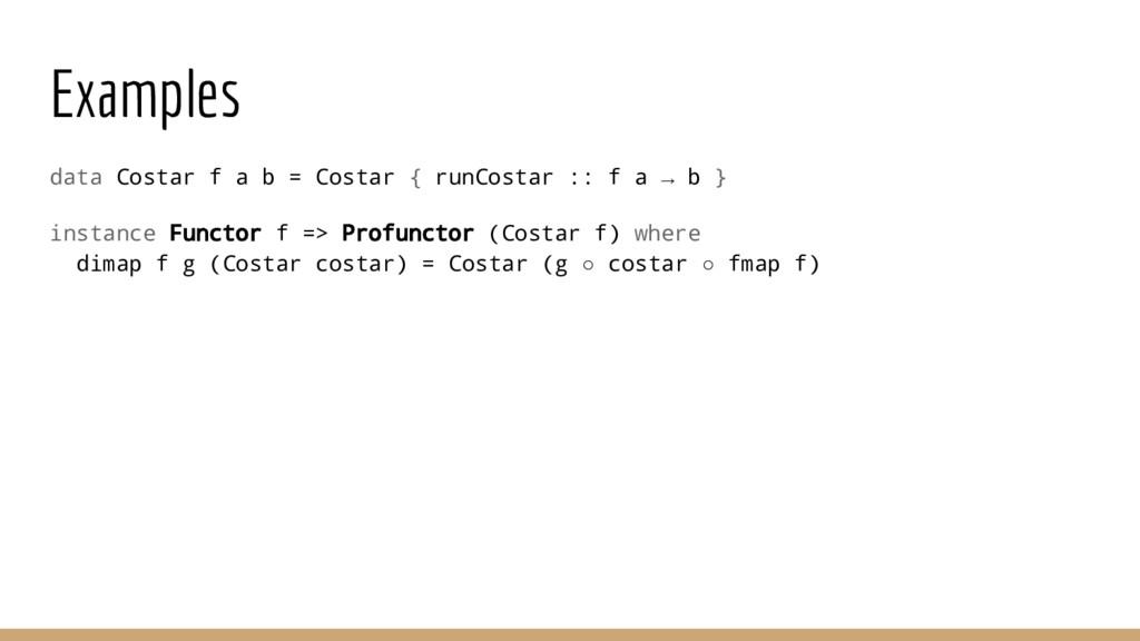 Examples data Costar f a b = Costar { runCostar...